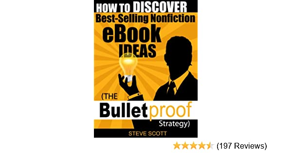 Amazon how to discover best selling nonfiction ebook ideas amazon how to discover best selling nonfiction ebook ideas the bulletproof strategy ebook steve scott kindle store fandeluxe Images