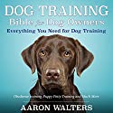 Dog Training Bible for Dog Owners: Everything You Need for Dog Training Audiobook by Aaron Walters Narrated by Shawna Leady