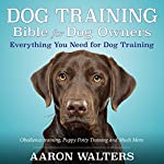 Dog Training Bible for Dog Owners: Everything You Need for Dog Training | Aaron Walters