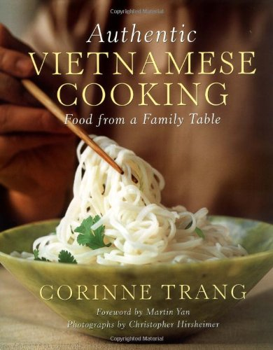 Authentic Vietnamese Cooking: Food from a Family Table by Corinne Trang
