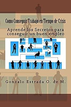 Como Conseguir Trabajo en Tiempo de Crisis: 6 pasos te separan de un buen empleo. (Spanish Edition) by [Estrada, Gonzalo]