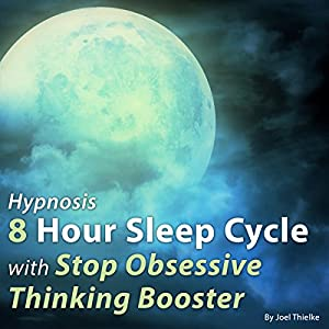 Hypnosis: 8 Hour Sleep Cycle with Stop Obsessive Thinking Booster Speech