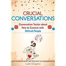 Crucial Conversations: Conversation Skills And Communication Tactics About Living With Difficult People And Toxic Relationships (Empath Survival, Healing Guide And Social Skills Improve Book 8)