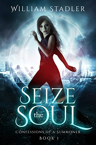 Seize the Soul: Paranormal Fantasy Spirits (Confessions of a Summoner Book 1)