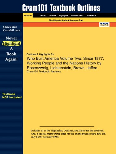 Outlines & Highlights for Who Built America? Volume Two: Since 1877: Working People and the Nation's History by Amer