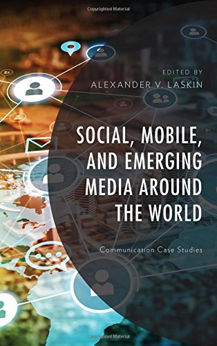 Social, Mobile, and Emerging Media around the World: Communication Case Studies