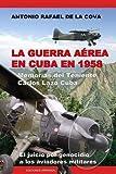 img - for La Guerra Aerea En Cuba En 1958.: Memorias del Teniente Carlos Lazo Cuba. El Juicio Por Genocidio a Los Aviadores Militares. (Spanish Edition) book / textbook / text book