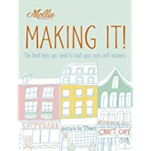Mollie Makes: Making It!: The hard facts you need to start your own business by Mollie Makes Mollie Makes (2014-05-01)
