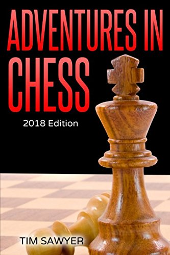 Adventures in Chess: 2018 Edition (Sawyer Chess Games)