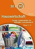 30 x 90 Minuten – Hauswirtschaft: Fertige Stundenbilder für Highlights zwischendurch. Klasse 7-10