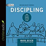 Discipling: How to Help Others Follow Jesus: 9Marks: Building Healthy Churches | Mark Dever