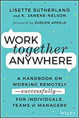 Work Together Anywhere: A Handbook on Working Remotely -Successfully- for Individuals, Teams, and Managers Kindle Edition