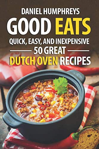 Good Eats: Quick, Easy, and Inexpensive; 50 Great Dutch Oven Recipes (Lodge Dutch Oven Table)
