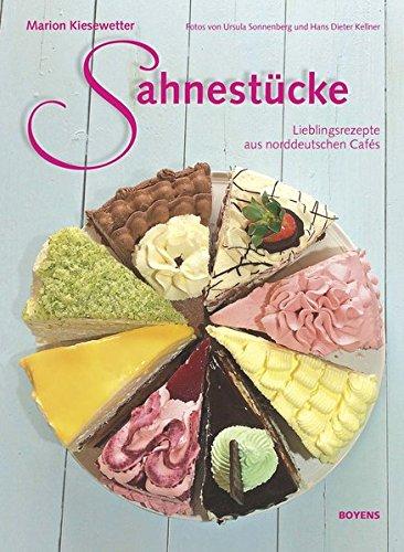 Sahnestücke: Meine Lieblingsrezepte aus norddeutschen Cafés
