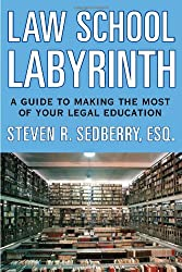 The Law School Labyrinth: A Guide to Making the Most of Your Legal Education (Law School Labyrinth: The Guide to Making the Most of Your Legal Education)