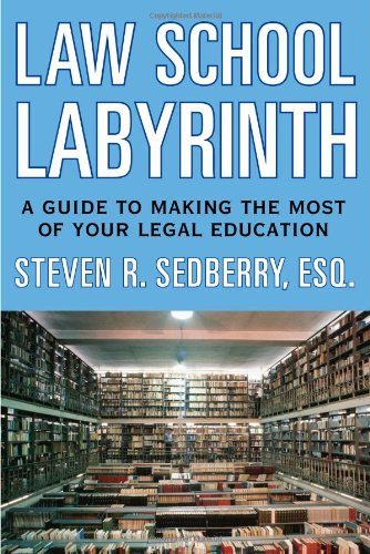 Download The Law School Labyrinth: A Guide to Making the Most of Your Legal Education (Law School Labyrinth: The Guide to Making the Most of Your Legal Education) pdf epub
