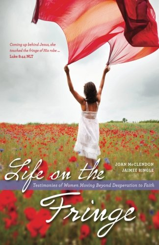 Life on the Fringe: Testimonies of Women Moving Beyond Desperation to Faith pdf epub