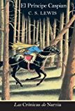 El principe Caspian: Prince Caspian (The Chronicles of Narnia nº 4) (Spanish Edition)