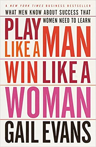What Men Know About Success that Women Need to Learn Play Like a Man Win Like a Woman
