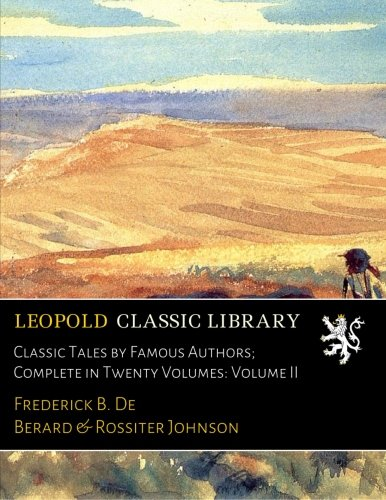Download Classic Tales by Famous Authors; Complete in Twenty Volumes: Volume II PDF
