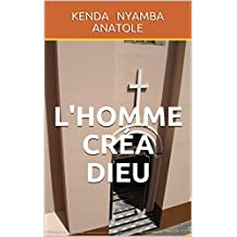 L'homme créa Dieu (French Edition)