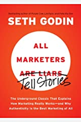 All Marketers are Liars: The Underground Classic That Explains How Marketing Really Works--and Why Authenticity Is the Best Marketing of All Kindle Edition