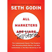 All Marketers are Liars: The Underground Classic That Explains How Marketing Really Works--and Why Authenticity Is the Best Marketing of All (English Edition)