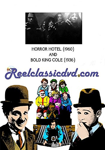 (HORROR HOTEL (1960) and BOLD KING COLE (1936))