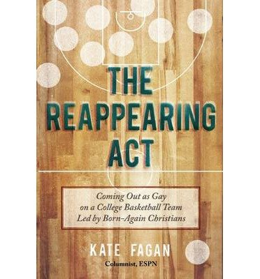 Coming Out as Gay on a College Basketball Team Kate Fagan The Reappearing Act (Hardback) - Common