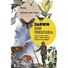 Darwin sem frescura: Como a ciência evolutiva ajuda a explicar algumas polêmicas da atualidade