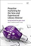 Proactive Marketing for the New and Experienced Library Director, Melissa U. D. Goldsmith and Anthony J. Fonseca, 1843347873