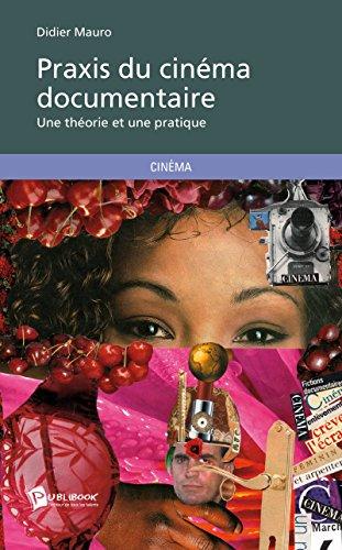Praxis du cinéma documentaire: Une théorie et une pratique (French Edition)