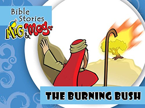 The Burning Bush (Bible Stories Mig&Meg Book 21) (Moses And The Burning Bush Story For Kids)