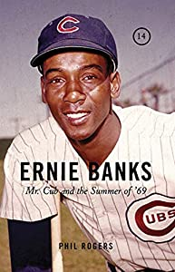 Ernie Banks: Mr. Cub and the Summer of '69