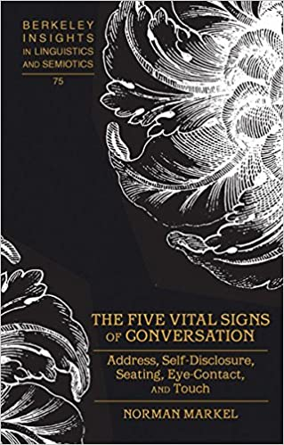Seating Eye-Contact Self-Disclosure The Five Vital Signs of Conversation: Address and Touch