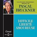 Difficile liberté amoureuse | Pascal Bruckner
