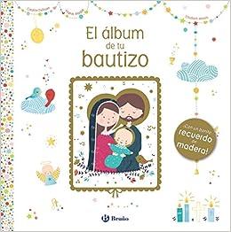 El álbum de tu bautizo Castellano - A Partir De 0 Años - Álbumes Del Bebé: Amazon.es: Varios Autores, Alba Ramírez Guijarro: Libros