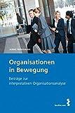 Organisationen in Bewegung. Beiträge zur interpretativen Organisationsanalyse. Mit einem Beitrag von Manfred Lueger