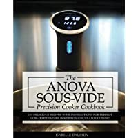 Anova Sous Vide Precision Cooker Cookbook: 101 Delicious Recipes With Instructions For Perfect Low-Temperature Immersion Circulator Cuisine!