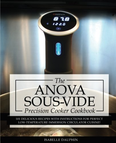 Large Product Image of Anova Sous Vide Precision Cooker Cookbook: 101 Delicious Recipes With Instructions For Perfect Low-Temperature Immersion Circulator Cuisine! (Sous-Vide Immersion Gourmet Cookbooks) (Volume 2)