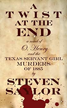 A Twist at the End: A Novel of O. Henry and the Texas Servant Girl Murders of 1885 (English Edition) de [Saylor, Steven]