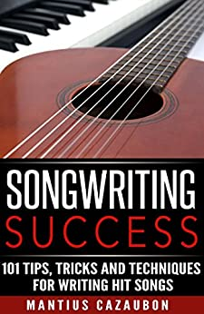 songwriting success 101 tips tricks and techniques for writing hit songs how to write a song. Black Bedroom Furniture Sets. Home Design Ideas