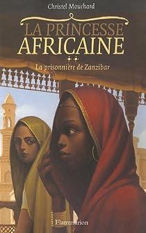 La princesse africaine, tome 2 : La prisonnière de Zanzibar par Mouchard