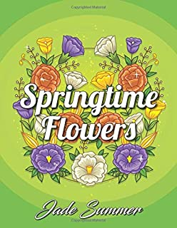 Springtime Flowers An Adult Coloring Book With Beautiful Spring Fun Flower Designs