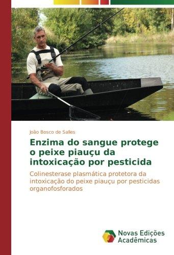 Enzima do sangue protege o peixe piauçu da intoxicação por ...