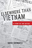 Elsewhere Than Vietnam: A Story of the Sixties