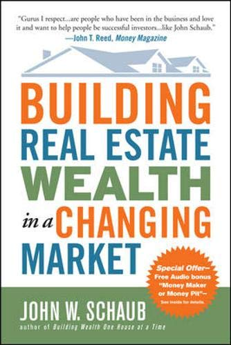 Building Real Estate Wealth in a Changing Market: Reap Large Profits from Bargain Purchases in Any Economy (At Any Time And From Time To Time)