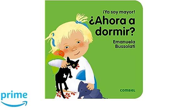 Ahora a dormir? (¡Ya soy mayor!) (Spanish Edition): Emanuela ...