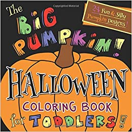 The Big Pumpkin Halloween Coloring Book for Toddlers: Silly ...