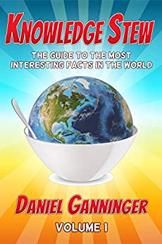 Knowledge Stew: The Guide to the Most Interesting Facts in the World, Volume 1 (Knowledge Stew Guides) by [Ganninger, Daniel]